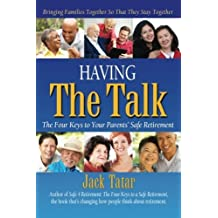Having The Talk: The Four Keys to Your Parents' Safe Retirement by Jack Tatar (2013-01-22)
