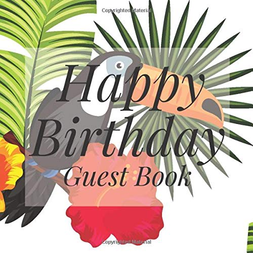 Happy Birthday Guest Book: Tropical Bird Luau Hawaiian Signing Celebration Guest Book w/ Photo Space Gift Log-Party Event Reception Visitor Advice ... Memories-Unique Accessories Idea Scrapbook