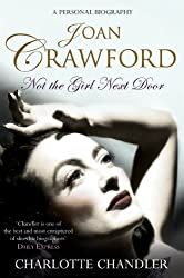 Not the Girl Next Door: Joan Crawford: A Personal Biography