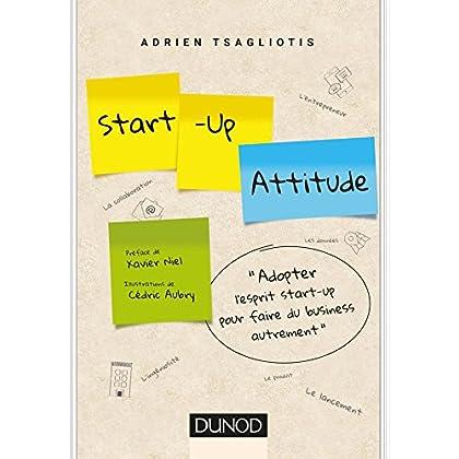 Start-up attitude - Adoptez l'esprit start-up pour faire du business autrement