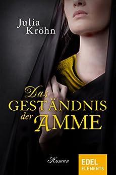 Das Geständnis der Amme (German Edition) by [Kröhn, Julia]