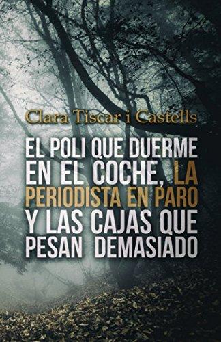 El poli que duerme en el coche, la periodista en paro y las cajas que pesan demasiado: Volume 1 (El poli y la periodista) por Clara Tiscar i Castells