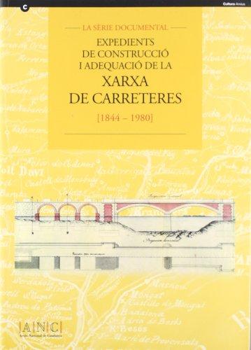 sèrie documental. Expedients de construcció i adequació de la xarxa de carreteres 1844-1980 de l'Arxiu Nacional de Catalunya/La (Publicacions de l'ANC) por Maria Utgés Vallespí (a cura de)