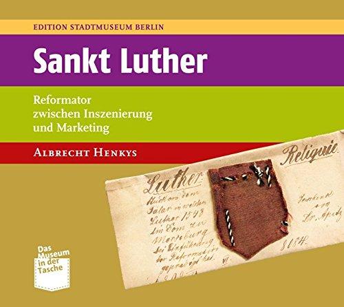 Sankt Luther: Reformator zwischen Inszenierung und Marketing (Museum in der Tasche) -