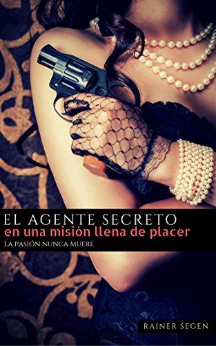 El agente secreto en una misión llena de placer: La pasión nunca muere
