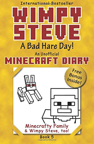 Minecraft Diary: Wimpy Steve Book 5: A Bad Hare Day! (Unofficial Minecraft Diary): For kids who like Minecraft books for kids, Minecraft comics, ... Minecraft Books for Kids, Minecraft Diary) (Diary Of A Wimpy Steve)