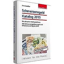 Schmerzensgeld Katalog 2015: Die aktuelle Urteilssammlung; Mit Schmerzensgeldbeträgen und Inflationszuschlag für 2015
