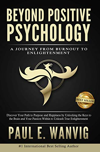 Beyond Positive Psychology: A Journey From Burnout to Enlightenment (English Edition)