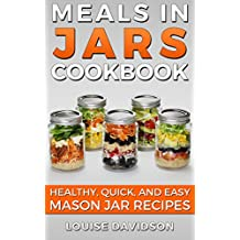 Meals in Jars Cookbook: Healthy, Quick and Easy Mason Jar Recipes (English Edition)