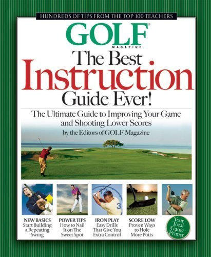 The Best Instruction Guide Ever!: The Ultimate Guide to Improving Your Game and Shooting Lower Scores (Golf Magazine) (2008-09-01) (Magazin Score 2008)