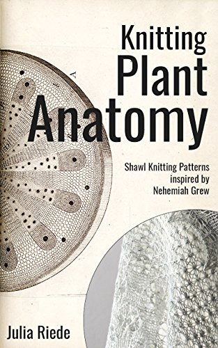 Knitting Plant Anatomy: Shawl knitting patterns inspired by the work of Nehemiah Grew (English Edition)
