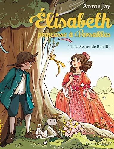 Elisabteh, princesse à Versailles T11 : Le secret de Bertille par Annie Jay