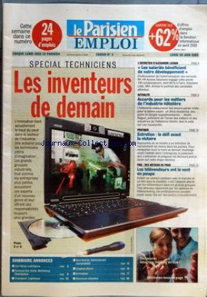 PARISIEN EMPLOI (LE) [No 2] du 20/06/2005 - SPECIAL TECHNICIENS - LES INVENTEURS DE DEMAIN L'ENTRETIEN D'ALEXANDRE LICHAN - LES SALARIES BENEFICIENT DE NOTRE DEVELOPPEMENT ACTUALITE - ACCORDS POUR LES METIERS DE L'INDUSTRIE HOTELIERE PRATIQUE - ENTRETIEN - LE DEFI AVANT LA VICTOIRE PME - DES METIERS DE PROS - LES TELEVENDEURS ONT LE VENT EN POUPE. par Collectif