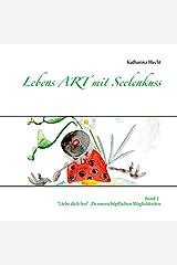 """Lebens ART mit Seelenkuss: Band 2  """"Liebe dich frei""""  -  Zu unerschöpflichen Möglichkeiten Taschenbuch"""