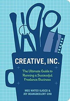 Creative, Inc.: The Ultimate Guide to Running a Successful Freelance Business de [Cho, Joy Deangdeelert, Ilasco, Meg Mateo]