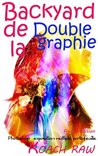Backyard de la Double graphie  - French edition -: Photoshop exposition multiple portefeuille par KOACH RAW