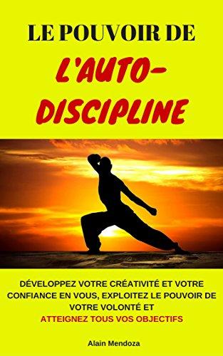 Couverture du livre Le Pouvoir de L'Auto-Discipline: Développez Votre Créativité et Votre Confiance en Vous, Exploitez le Pouvoir de Votre Volonté et Atteignez Tous Vos Objectifs