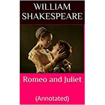 Romeo and Juliet: (Annotated) (English Edition)