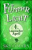FlimmerLicht. Launischer April (FlimmerLicht-Saga 4) von Sky O'Mara