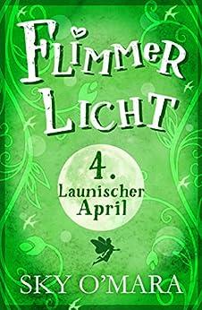 FlimmerLicht. Launischer April (FlimmerLicht-Saga 4)