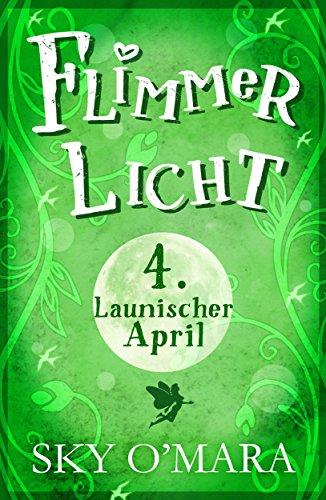 Buchseite und Rezensionen zu 'FlimmerLicht. Launischer April (FlimmerLicht-Saga 4)' von Sky O'Mara