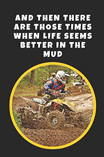 Polaris-hub (And Then There Are Those Times When Life Seems Better In The Mud: ATV Novelty Lined Notebook / Journal To Write In Perfect Gift Item (6 x 9 inches))