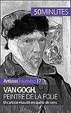 Van Gogh, peintre de la folie: Un artiste maudit en quête de sens (Artistes t. 17)