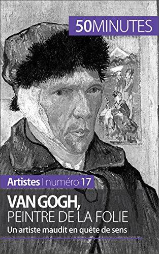 Van Gogh, peintre de la folie: Un artiste maudit en quête de sens (Artistes t. 17) par Eliane Reynold de Seresin