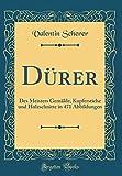 Dürer: Des Meisters Gemälde, Kupferstiche und Holzschnitte in 471 Abbildungen (Classic Reprint)