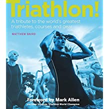 Triathlon!: A tribute to the world's greatest triathletes, courses and gear