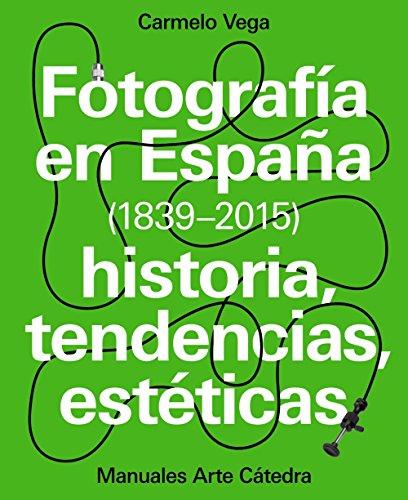 Descargar Libro Fotografía en España. 1839-2015 (Manuales Arte Cátedra) de Carmelo Vega