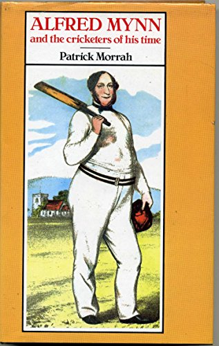 Alfred Mynn and the Cricketers of His Time por Patrick Morrah