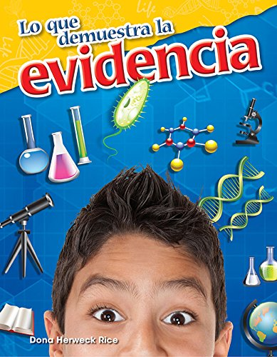 Lo Que Demuestra La Evidencia (What the Evidence Shows) (Spanish Version) (Grade 5) (Practicas cientificas / Science Readers: Content and Literacy) por Dona Herweck Rice