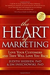 The Heart of Marketing: Love Your Customers and They Will Love You Back by Judith Sherven (2009-05-01)