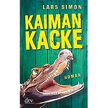Kaimankacke: Roman (Comedy-Trilogie um Torsten, Rainer & Co.)