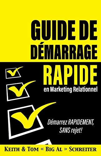Guide de Démarrage Rapide en Marketing Relationnel: Démarrez RAPIDEMENT, SANS Rejet ! par Keith Schreiter