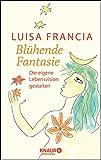 Blühende Fantasie: Die eigene Lebensvision gestalten - Luisa Francia