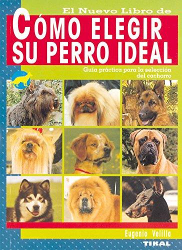 Como Elegir Su Perro Ideal...Nuevo Libro De por Eugenio Velilla