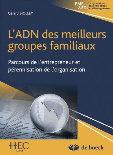 L'adn des meilleurs groupes familiaux parcours de l'entrepreneur et pérennisation de l'organisation par Gérard Biolley