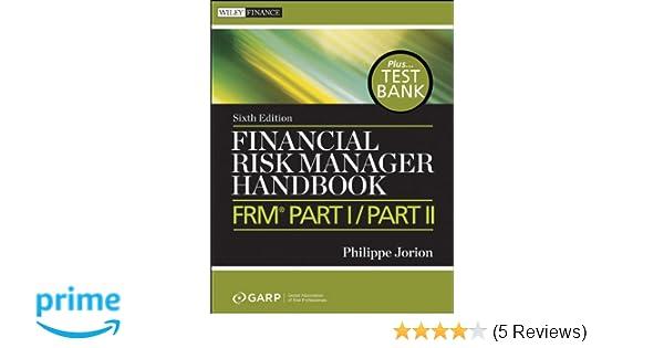 Financial Risk Manager Handbook: FRM Part I / Part II + Test Bank