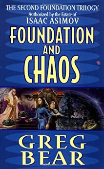 Foundation and Chaos: The Second Foundation Trilogy (Second Foundation Trilogy Series Book 2) by [Bear, Greg]