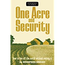 One Acre and Security: How to Live Off the Earth Without Ruining It (Stackpole Classics)
