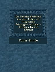 Die Familie Buchholz: Aus Dem Leben Der Hauptstadt. Sechzigste Auflage. - Primary Source Edition