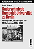 Kaderschmiede Humboldt-Universität zu Berlin - Aufbegehren, Säuberungen und Militarisierung 1945-1989 - Carlo Jordan
