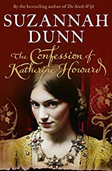 The Confession of Katherine Howard by [Dunn, Suzannah]