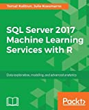SQL Server 2017 Machine Learning Services with R: Data exploration, modeling, and advanced analytics (English Edition)