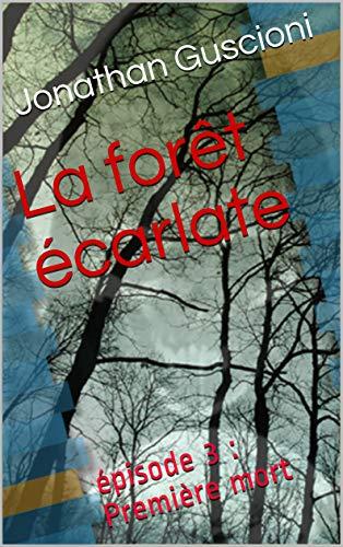 Couverture du livre La forêt écarlate: épisode 3 : Première mort