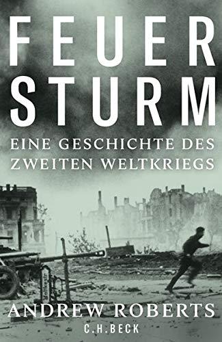 Feuersturm: Eine Geschichte des Zweiten Weltkriegs