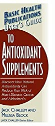 User's Guide to Antioxidant Supplements (Basic Health Publications User's Guide) by Jack Challem (2005-12-01)