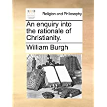 An enquiry into the rationale of Christianity.